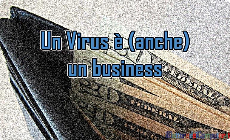 Un Virus è (anche) un Business